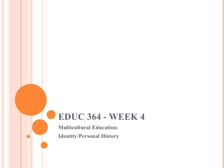 EDUC 364 - WEEK 4 Multicultural Education: Identity/Personal History