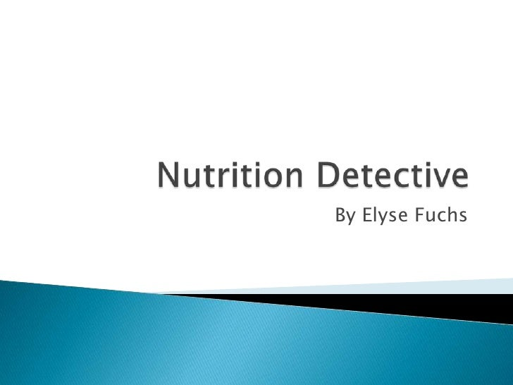 Nutrition Detective <br />By Elyse Fuchs <br />