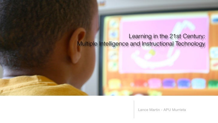 Learning in the 21st Century: Multiple Intelligence and Instructional Technology                            Lance Martin -...