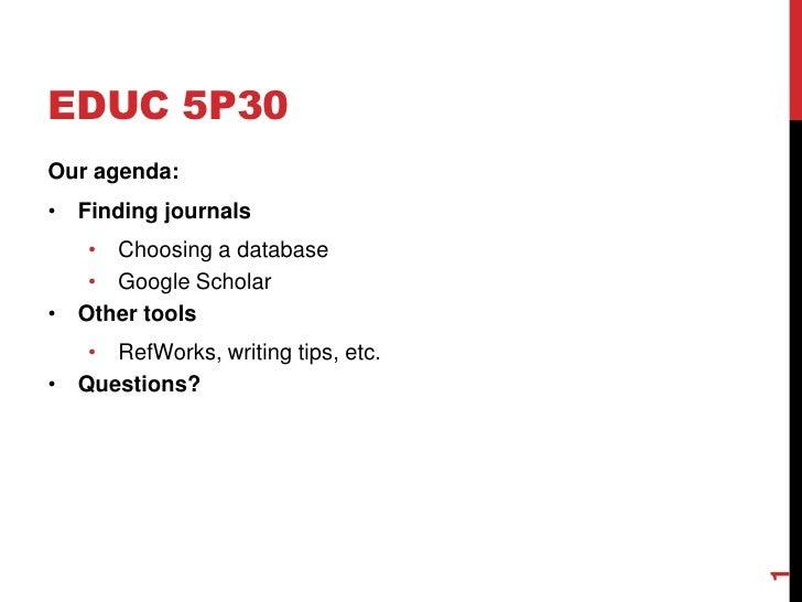 EDUC 5P30<br />Our agenda:<br /><ul><li>Finding journals</li></ul>Choosing a database<br />Google Scholar <br /><ul><li>Ot...