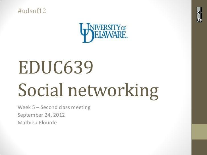 #udsnf12EDUC639Social networkingWeek 5 – Second class meetingSeptember 24, 2012Mathieu Plourde