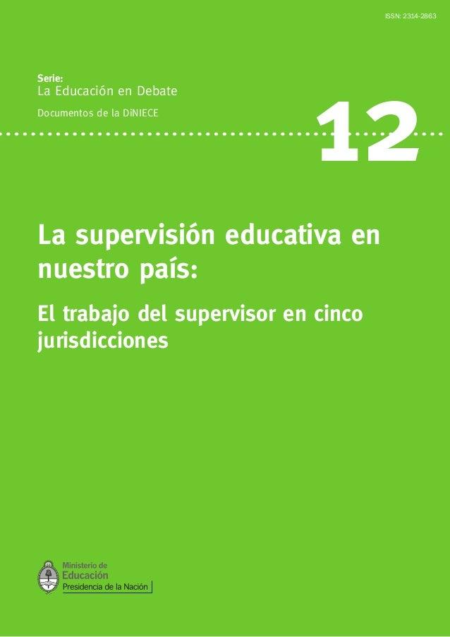 Serie: La Educación en Debate Documentos de la DiNIECE 12 La supervisión educativa en nuestro país: El trabajo del supervi...