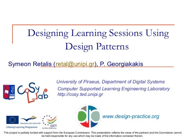 Designing Learning Sessions Using Design Patterns University of Piraeus, Department of Digital Systems Computer Supported ...