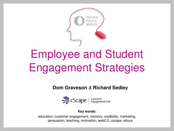 Employee and Student Engagement Strategies<br />Dom Graveson& Richard Sedley<br />Key words:<br />education, customer enga...