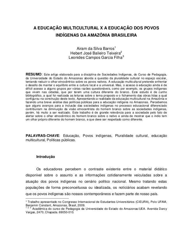 A EDUCAÇÃO MULTICULTURAL X A EDUCAÇÃO DOS POVOS INDÍGENAS DA AMAZÔNIA BRASILEIRA Airam da Silva Barros1 Hebert José Baliei...