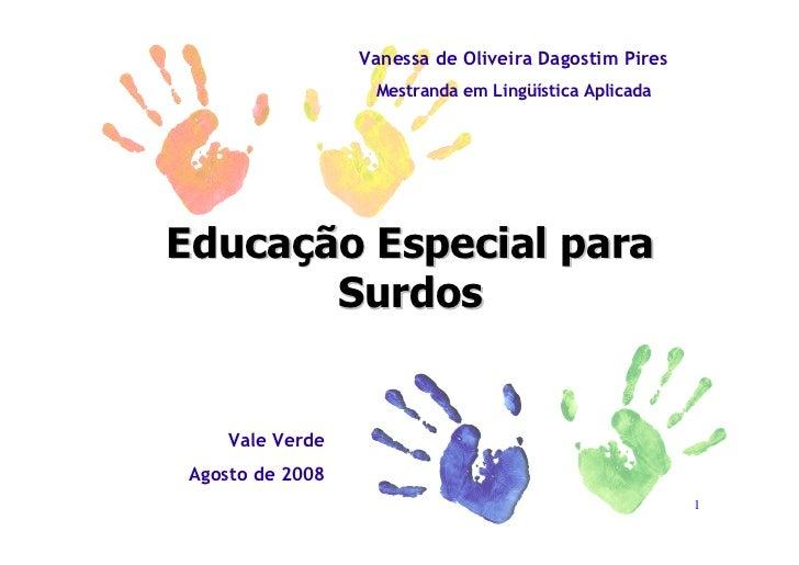 Vanessa de Oliveira Dagostim Pires                    Mestranda em Lingüística Aplicada     Educação Especial para        ...