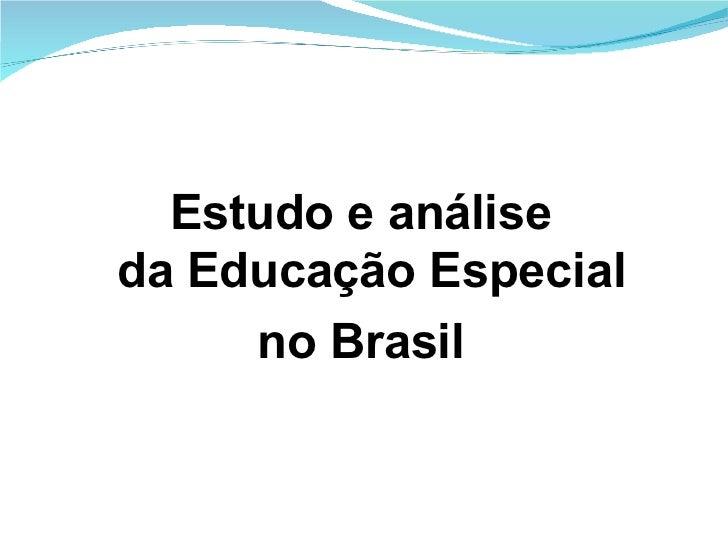 <ul><li>Estudo e análise da Educação Especial </li></ul><ul><li>no Brasil </li></ul>