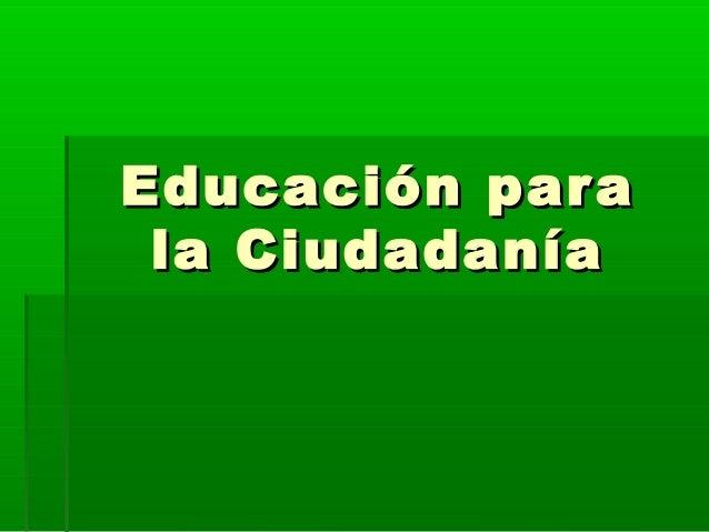Educación paraEducación para la Ciudadaníala Ciudadanía