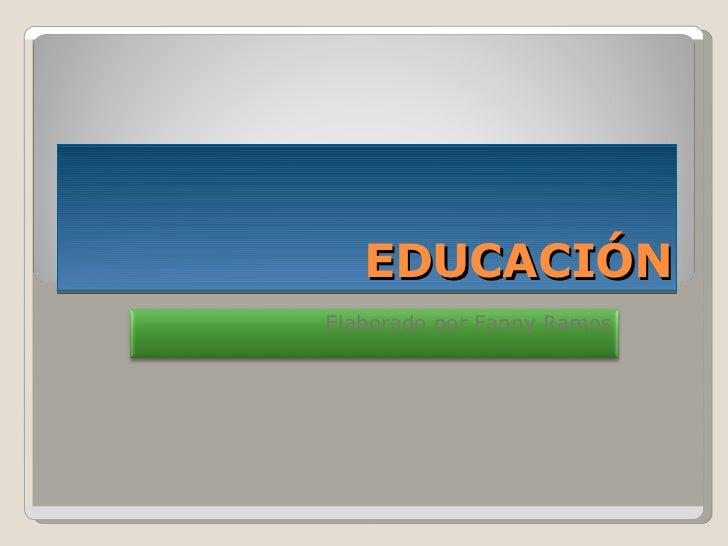 EDUCACIÓN Elaborado por Fanny Ramos