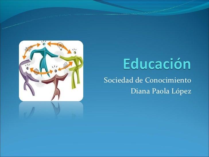 Sociedad de Conocimiento       Diana Paola López