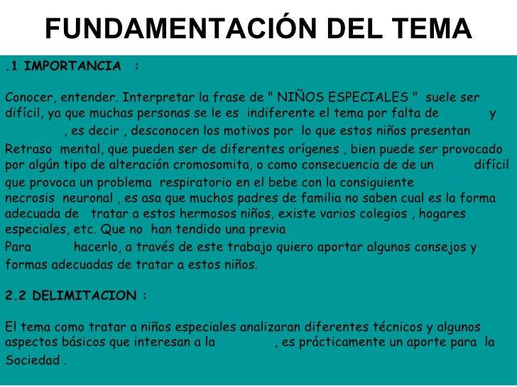 """FUNDAMENTACIÓN DEL TEMA .1 IMPORTANCIA:  Conocer, entender. Interpretar la frase de """" NIÑOS ESPECIALES """"suel..."""