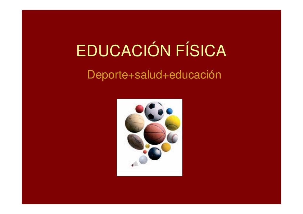EDUCACIÓN FÍSICA  Deporte+salud+educación