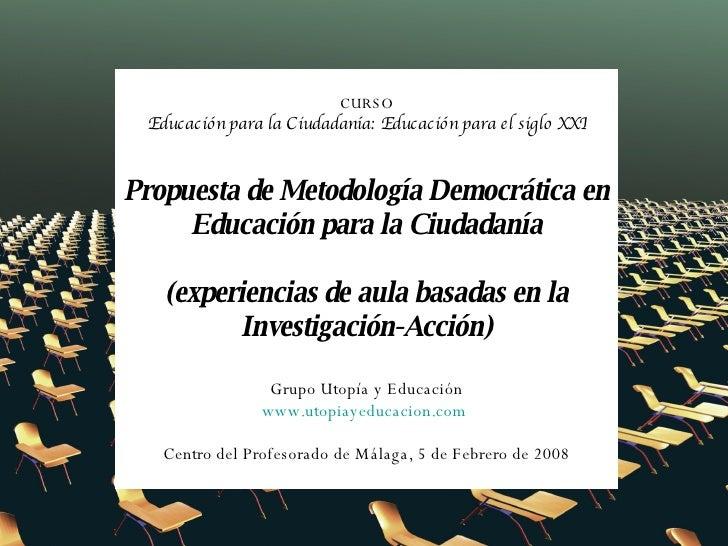 CURSO Educación para la Ciudadanía: Educación para el siglo XXI Propuesta de Metodología Democrática en Educación para la ...