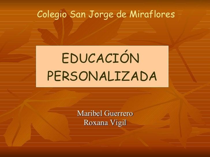 Maribel Guerrero Roxana Vigil EDUCACIÓN  PERSONALIZADA Colegio San Jorge de Miraflores