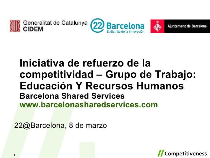 Iniciativa de refuerzo de la competitividad – Grupo de Trabajo: Educación Y Recursos Humanos Barcelona Shared Services www...
