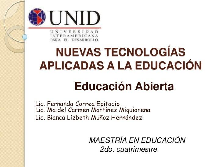 NUEVAS TECNOLOGÍAS APLICADAS A LA EDUCACIÓN            Educación AbiertaLic. Fernanda Correa EpitacioLic. Ma del Carmen Ma...