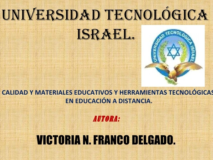 CALIDAD Y MATERIALES EDUCATIVOS Y HERRAMIENTAS TECNOLÓGICAS  EN EDUCACIÓN A DISTANCIA. UNIVERSIDAD TECNOLÓGICA  ISRAEL. AU...
