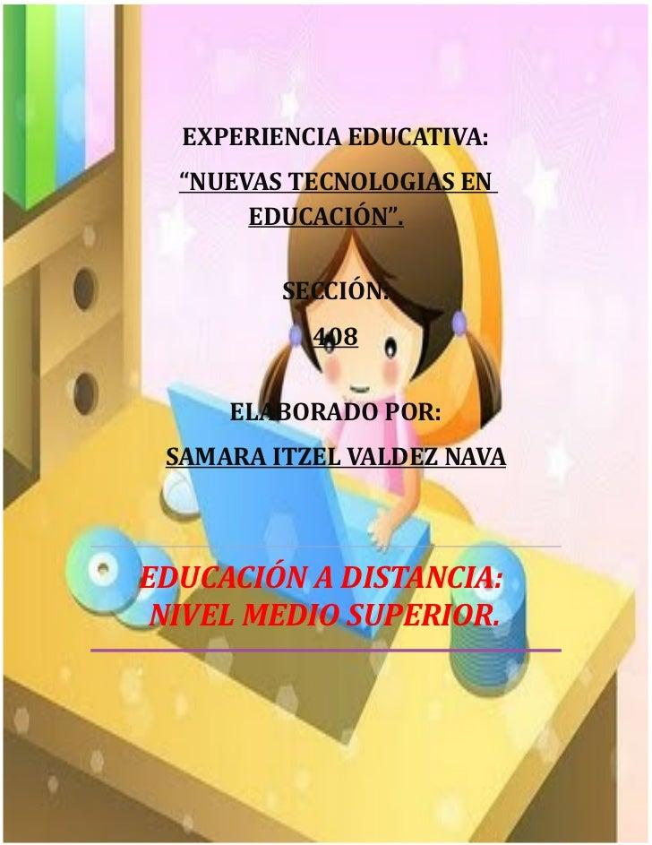 """EXPERIENCIA EDUCATIVA:  """"NUEVAS TECNOLOGIAS EN       EDUCACIÓN"""".         SECCIÓN:           408     ELABORADO POR: SAMARA ..."""