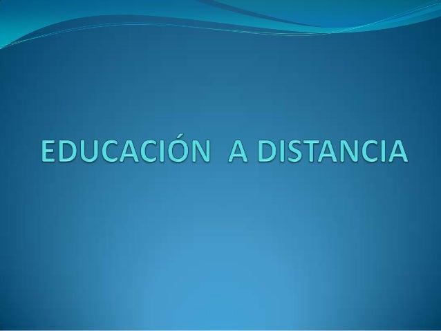  La educación a distancia, es una modalidad que acerca los aprendizajes a las personas que por diferentes motivos no pued...