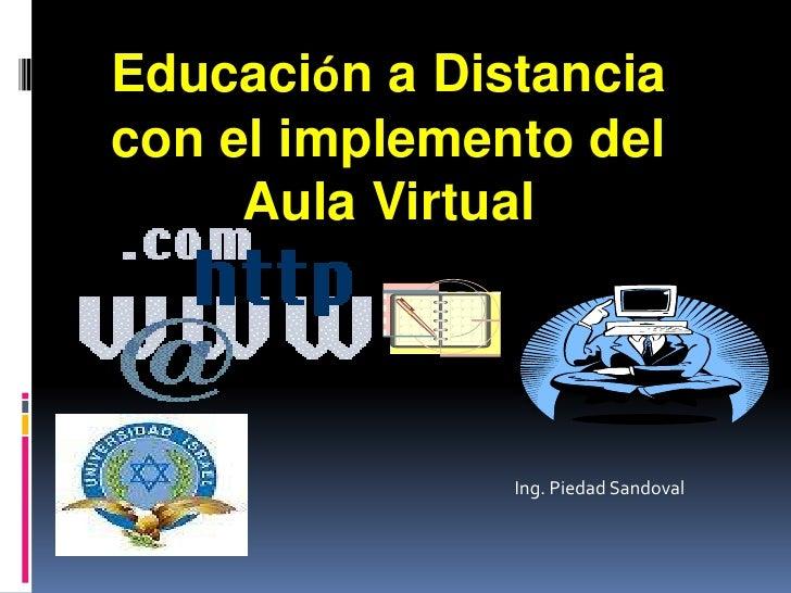 Educación a Distancia con el implemento del Aula Virtual Ing. Piedad Sandoval