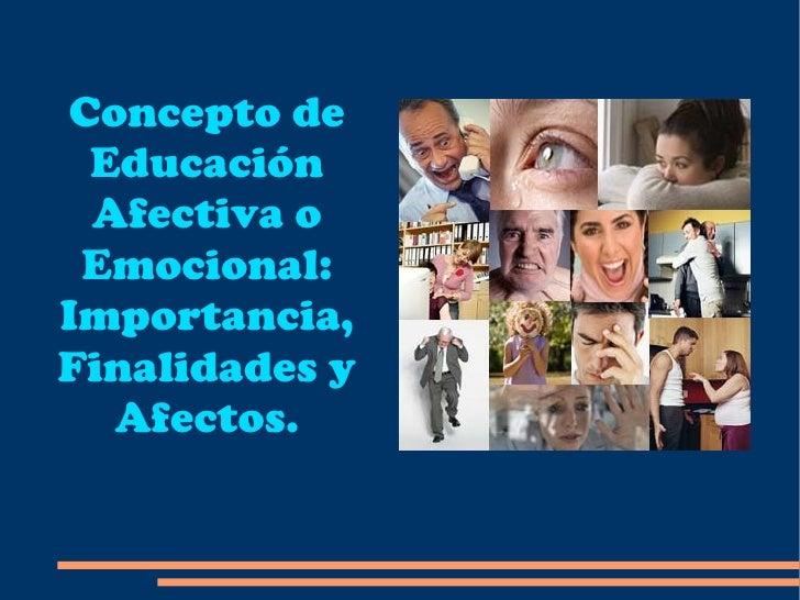 Concepto de Educación Afectiva o Emocional: Importancia, Finalidades y Afectos.