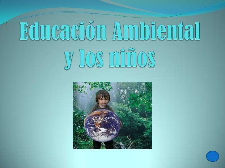 Educación ambiental.....
