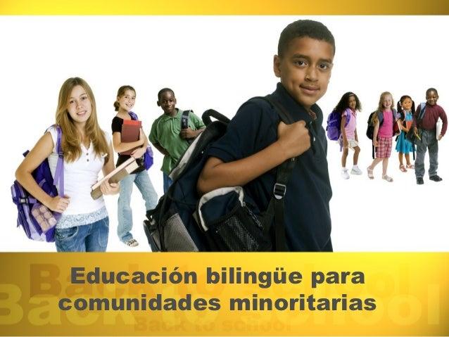 Educación bilingüe para comunidades minoritarias   2012