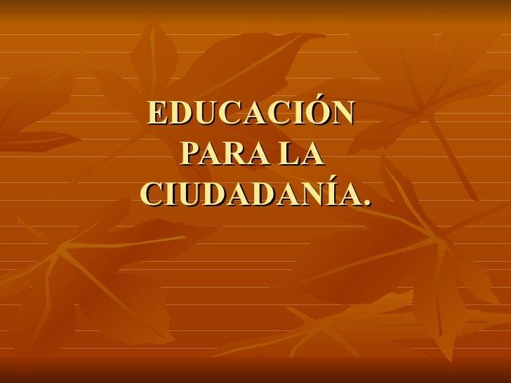 EDUCACIÓN  PARA LA  CIUDADANÍA.