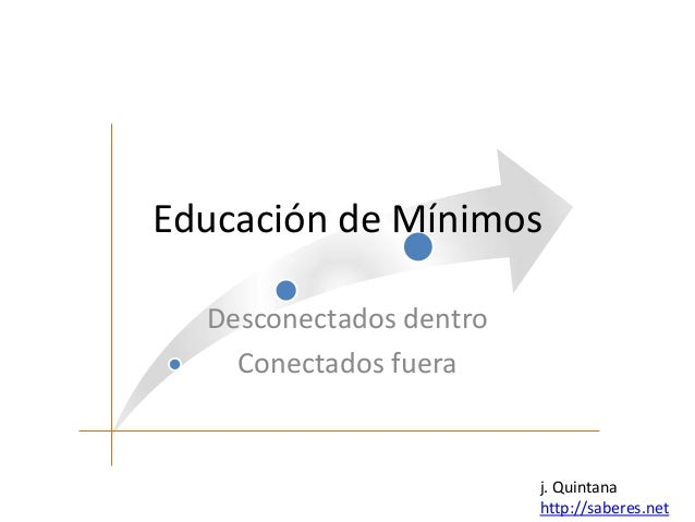 Educación de Mínimos  Desconectados dentro    Conectados fuera                         j. Quintana                        ...