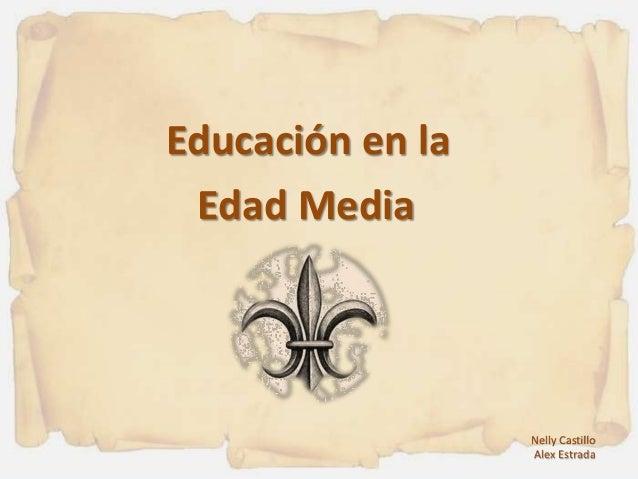 Educación en la Edad Media Nelly Castillo Alex Estrada