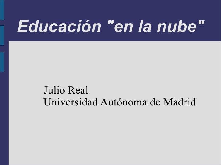 """Educación """"en la nube"""" Julio Real Universidad Autónoma de Madrid"""