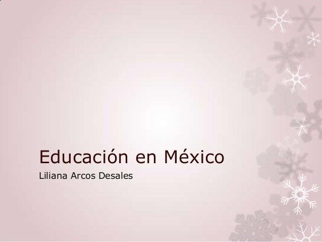 Educación en MéxicoLiliana Arcos Desales
