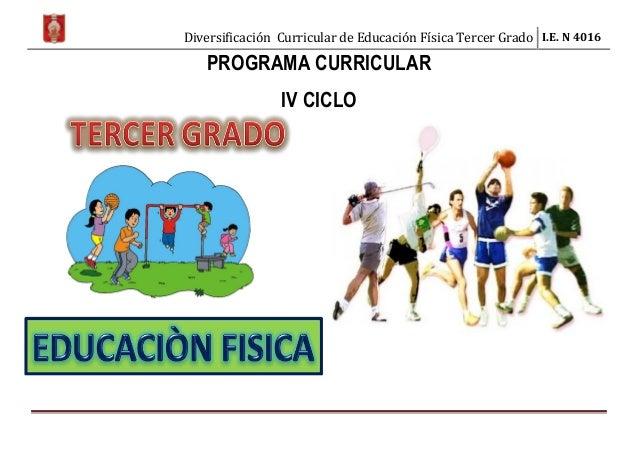 Diversificación Curricular de Educación Física Tercer Grado I.E. N 4016 PROGRAMA CURRICULAR IV CICLO