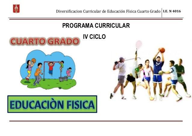 Diversificacion Curricular de Educación Física Cuarto Grado I.E. N 4016 PROGRAMA CURRICULAR IV CICLO