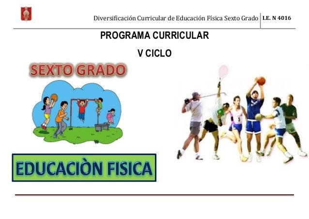 Diversificación Curricular de Educación Física Sexto Grado I.E. N 4016 PROGRAMA CURRICULAR V CICLO