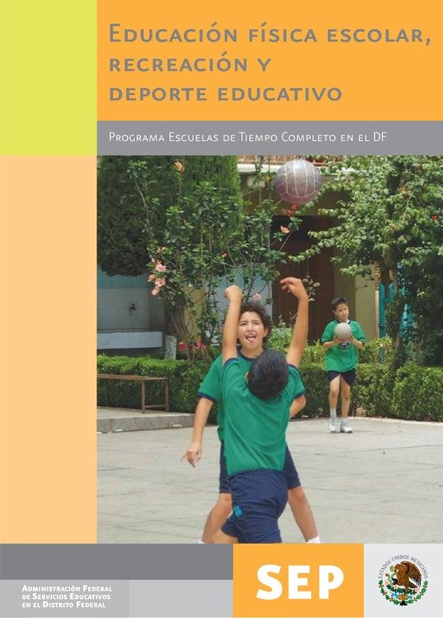 Programa Escuelas de Tiempo Completo en el Distrito Federal Educación física escolar, recreación y deporte educativo Forta...