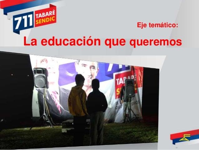 La educación que queremos Eje temático: