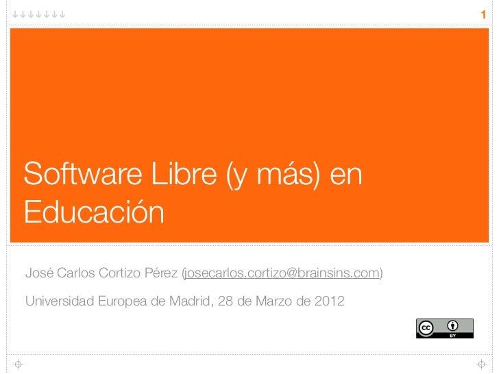1Software Libre (y más) enEducaciónJosé Carlos Cortizo Pérez (josecarlos.cortizo@brainsins.com)Universidad Europea de Madr...