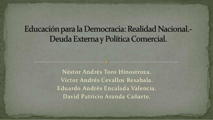 Néstor Andrés Toro Hinostroza. Víctor Andrés Cevallos Resabala.Eduardo Andrés Encalada Valencia.  David Patricio Aranda Ca...