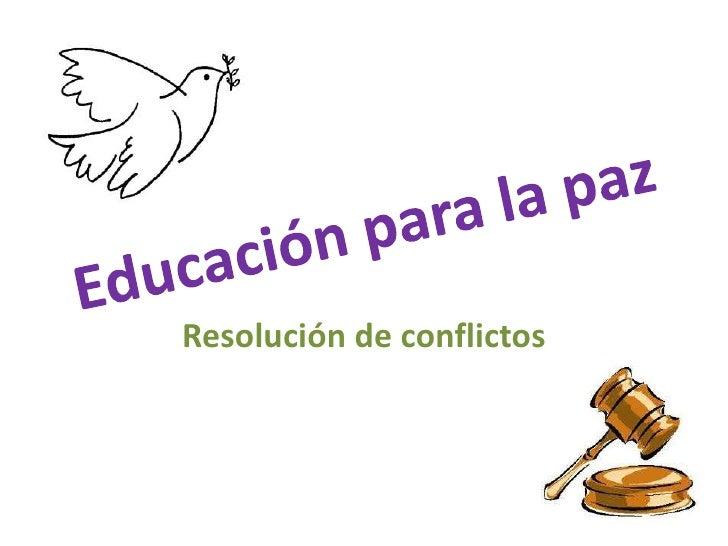 Educación para la paz<br />Resolución de conflictos<br />