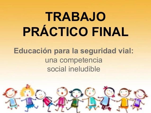 TRABAJO PRÁCTICO FINAL Educación para la seguridad vial: una competencia social ineludible