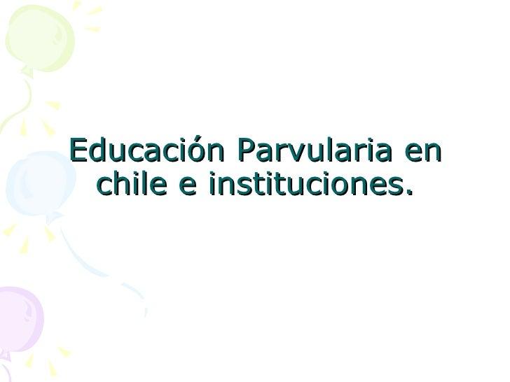 Educación Parvularia en  chile e instituciones.
