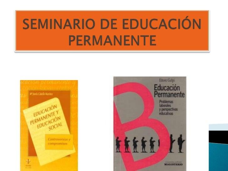    La Educación Permanente (EP) es    considerada como aquel movimiento que    pretende llevar la educación a todos los  ...