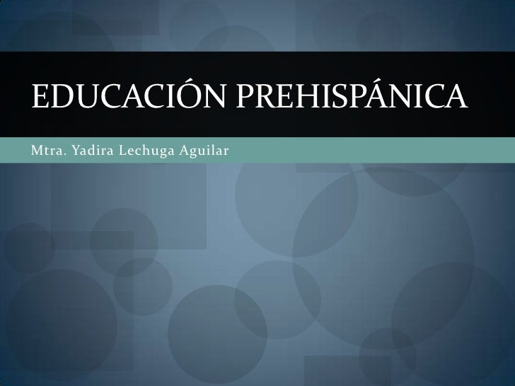 EDUCACIÓN PREHISPÁNICAMtra. Yadira Lechuga Aguilar