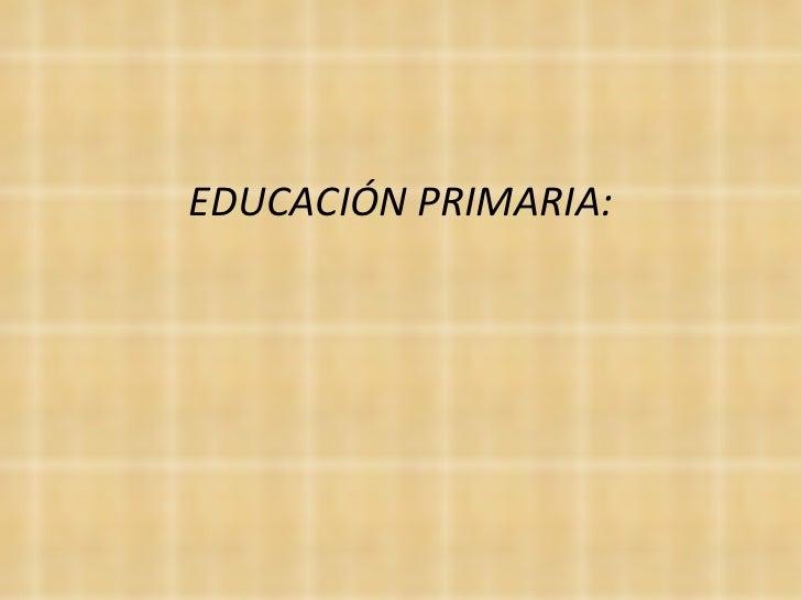 EDUCACIÓNPRIMARIA: