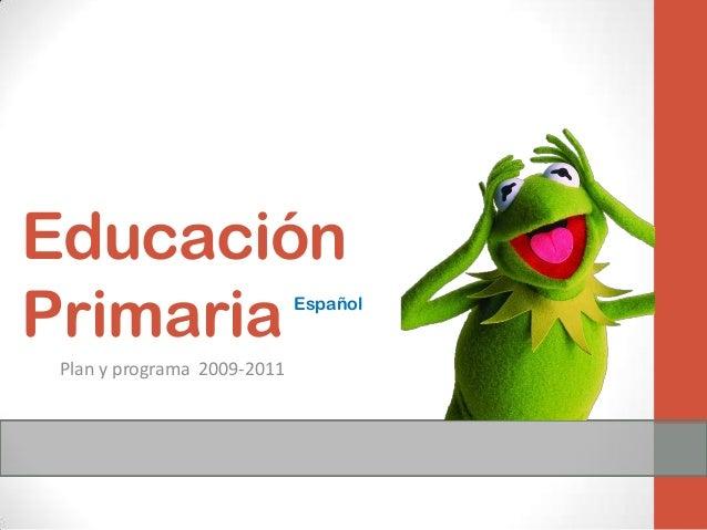 EducaciónPrimaria                     Español Plan y programa 2009-2011