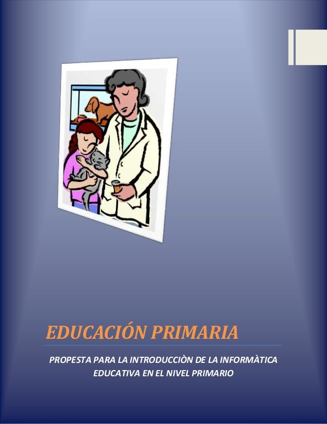 EDUCACIÓN PRIMARIA PROPESTA PARA LA INTRODUCCIÒN DE LA INFORMÀTICA EDUCATIVA EN EL NIVEL PRIMARIO