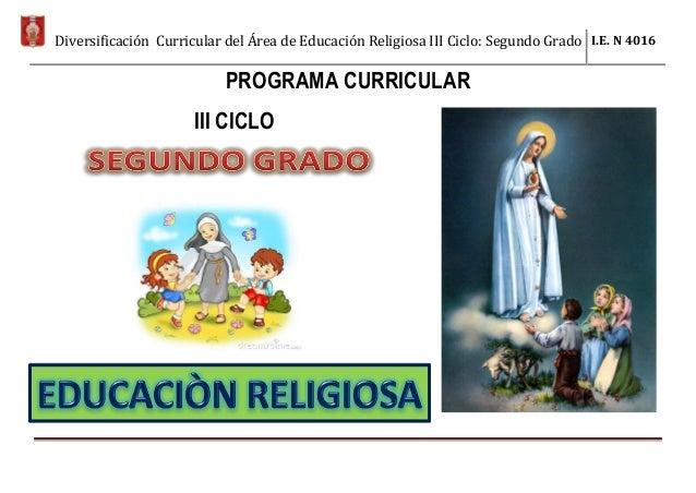 Diversificación Curricular del Área de Educación Religiosa III Ciclo: Segundo Grado I.E. N 4016 PROGRAMA CURRICULAR III CI...