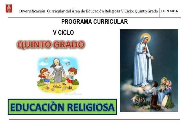Diversificación Curricular del Área de Educación Religiosa V Ciclo: Quinto Grado I.E. N 4016 PROGRAMA CURRICULAR V CICLO