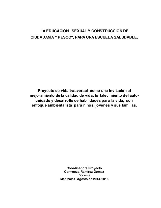 """LA EDUCACIÓN SEXUAL Y CONSTRUCCIÓN DE CIUDADANÍA """" PESCC"""", PARA UNA ESCUELA SALUDABLE. Proyecto de vida trasversal como un..."""